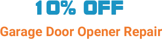 10% OFF - Garage Door Opener Repair